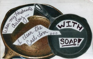 While My Husband's away, I clean the cast iron with SOAP! via PostSecret.com
